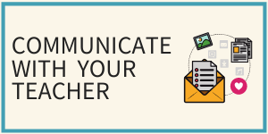 Communicate with your teacher.