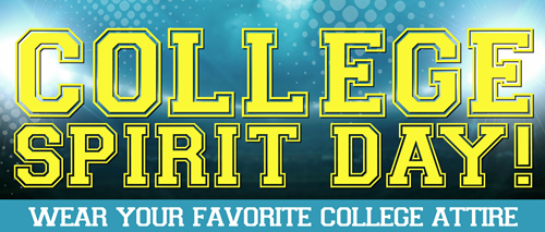 College Spirit Friday!! Wear your college spirit gear on the following Fridays: