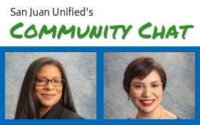 San Juan Unified's Community Chat with photos of Zima Creason and Paula Villescaz