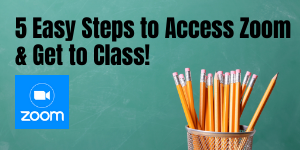 5 Easy Steps to Access Zoom & Get to Class!
