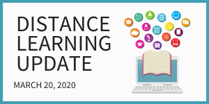 Distance Learning Update March 20, 2020